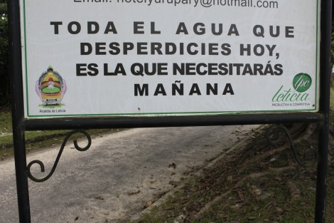 "A sign in Leticia ""all of the water that you waste today, it what you will need tomorrow"""